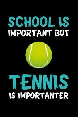 School Is Important But Tennis Is Importanter by Tennis Printing House