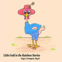 Little Gold in the Rainbow Stories by Gaye J. Gompers