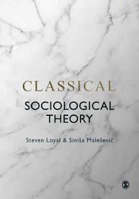 Classical Sociological Theory by Steven Loyal