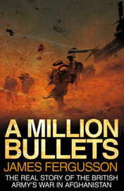 A Million Bullets: The Real Story of the War in Afghanistan by James Fergusson image