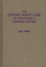 The Expectant Parent's Guide to Preventing a Cesarean Section by Carl Jones