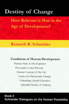 Destiny of Change: How Relevant Is Man in the Age of Development? by Kenneth R Schneider