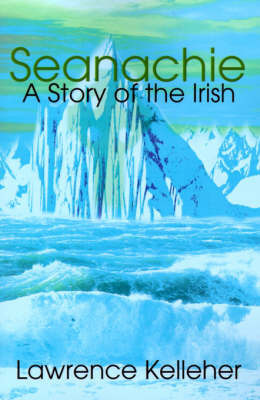 Seanachie: A Story of the Irish by Lawrence R. Kelleher