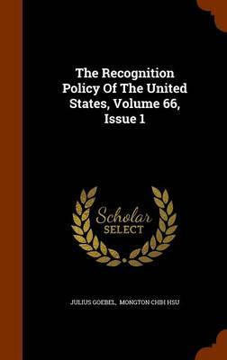 The Recognition Policy of the United States, Volume 66, Issue 1 by Julius Goebel