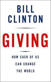 Giving: How Each of Us Can Change the World by President Bill Clinton