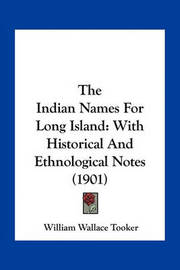 The Indian Names for Long Island: With Historical and Ethnological Notes (1901) by William Wallace Tooker