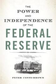 The Power and Independence of the Federal Reserve by Peter Conti-Brown image