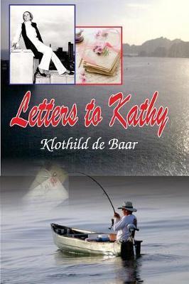 Letters to Kathy by Klothild De Baar