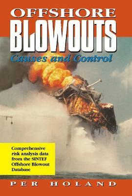 Offshore Blowouts: Causes and Control by Per Holland, Ph.D.