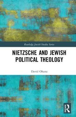 Nietzsche and Jewish Political Theology by David Ohana image