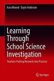 Learning Through School Science Investigation by Azra Moeed