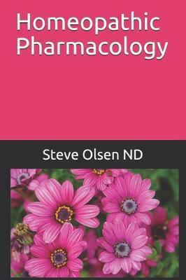 Homeopathic Pharmacology by Steve Olsen Nd