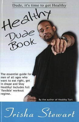 Healthy Dude Book: The Essential Guide for Men of All Ages Who Want to Eat Right, Get in Shape, and Stay Healthy! by Trisha Stewart image