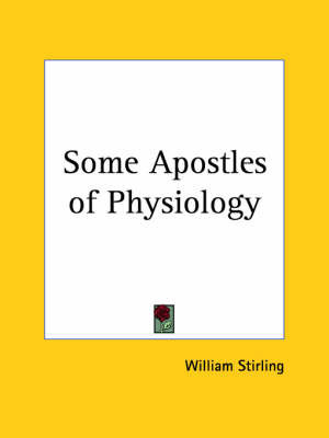 Some Apostles of Physiology (1902) by William Stirling