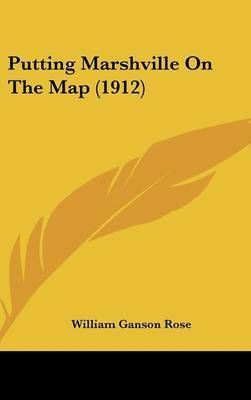 Putting Marshville on the Map (1912) by William Ganson Rose