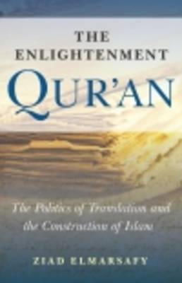 The Enlightenment Qur'an: The Politics of Translation and the Construction of Islam by Ziad Elmarsafy image