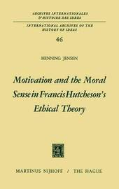 Motivation and the Moral Sense in Francis Hutcheson's Ethical Theory by Henning Jensen