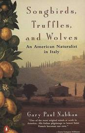 Songbirds, Truffles, and Wolves by Gary Paul Nabhan