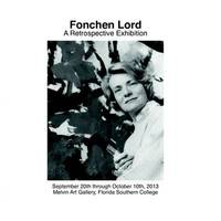 Fonchen Lord: A Retrospective Exhibition by Ann Gurley Rogers