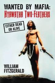 Wanted by Mafia: Hyawatha Two-Feathers: Either Dead or Alive by William Fitzgerald image
