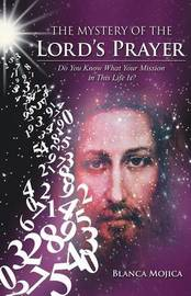 The Mystery of the Lord's Prayer by Blanca Mojica