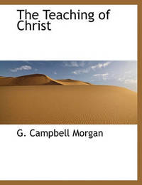 The Teaching of Christ by G Campbell Morgan