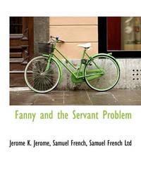 Fanny and the Servant Problem by Jerome Klapka Jerome