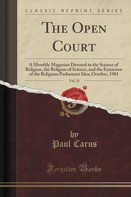 The Open Court, Vol. 15 by Paul Carus