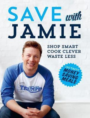 Save with Jamie: Shop Smart, Cook Clever, Waste Less by Jamie Oliver image