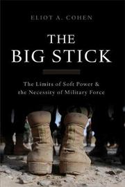The Big Stick by Eliot A Cohen