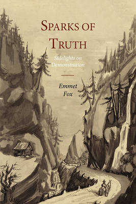 Sparks of Truth; Sidelights on Demonstration by Emmet Fox