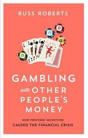 Gambling with Other People's Money by Russ Roberts