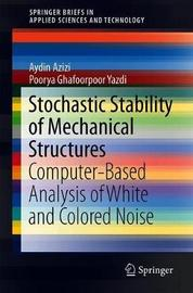 Computer-Based Analysis of the Stochastic Stability of Mechanical Structures Driven by White and Colored Noise by Aydin Azizi