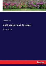 Up Broadway and Its Sequel by Eleanor Kirk
