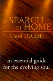 In Search of Home: An Essential Guide for the Evolving Soul by Carol DeCuffa image