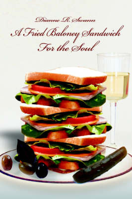 A Fried Baloney Sandwich for the Soul by Dianne R. Swann image