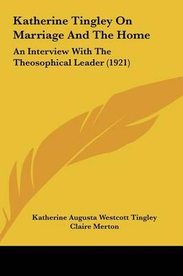 Katherine Tingley on Marriage and the Home: An Interview with the Theosophical Leader (1921) by Claire Merton image