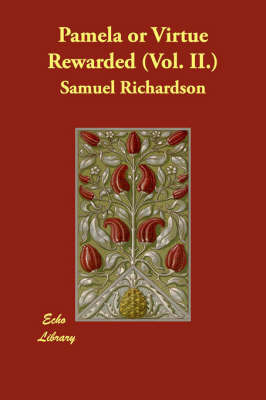 Pamela or Virtue Rewarded (Vol. II.) by Samuel Richardson