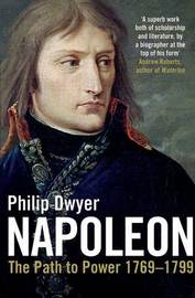 Napoleon: v. 1 by Philip Dwyer