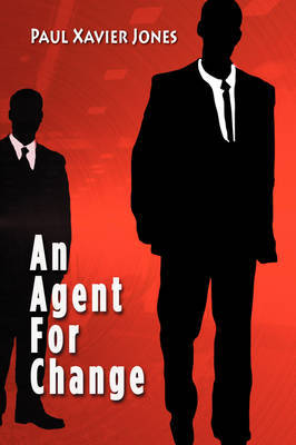Agent for Change by Paul Xavier Jones