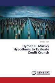 Hyman P. Minsky Hypothesis to Evaluate Credit Crunch by Islam Jannatul