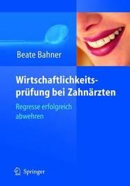 Wirtschaftlichkeitsprufung Bei Zahnarzten: Honorarkurzungen Vermeiden - Regresse Abwehren by Beate Bahner