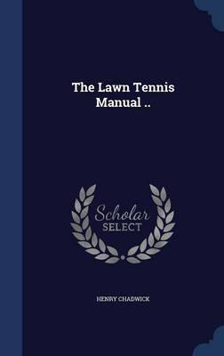 The Lawn Tennis Manual .. by Henry Chadwick