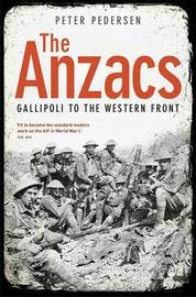 The Anzacs: From Gallipoli to the Western Front by Peter Pedersen