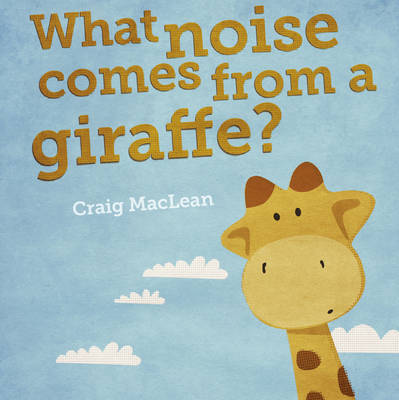 What Noise Comes From a Giraffe? by Craig MacLean image