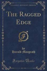 The Ragged Edge (Classic Reprint) by Harold Macgrath