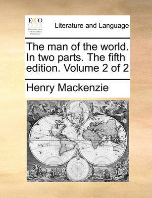 The Man of the World. in Two Parts. the Fifth Edition. Volume 2 of 2 by Henry Mackenzie