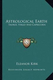 Astrological Earth: Taurus, Virgo and Capricorn by Eleanor Kirk
