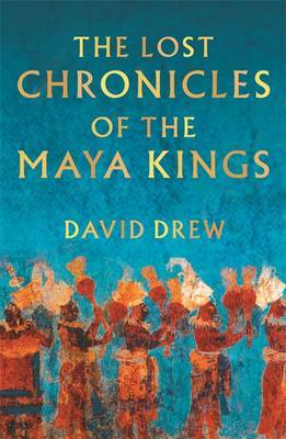 The Lost Chronicles Of The Maya Kings by David Drew image