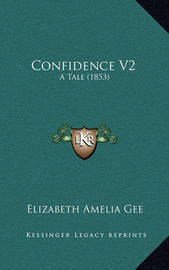 Confidence V2: A Tale (1853) by Elizabeth Amelia Gee
